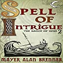 Spell of Intrigue: Dance of the Gods, Book 2 Audiobook by Mayer Alan Brenner Narrated by Gregory Gorton