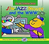 JimJAZZ Mouse and the W W W (Eco and Technology) (Jimjazz Mouse:Eco & Technology)