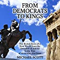 From Democrats to Kings Audiobook by Michael Scott Narrated by Michael Scott