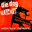 Die Dog or Eat the Hatchet Audiobook by Adam Howe Narrated by Joe Hempel