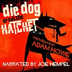 Die Dog or Eat the Hatchet | Adam Howe