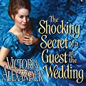 The Shocking Secret of a Guest at the Wedding (       UNABRIDGED) by Victoria Alexander Narrated by Gemma Dawson