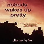 Nobody Wakes Up Pretty | Diane Lefer