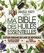 Ma bible des huiles essentielles (�dition enrichie et illustr�e)