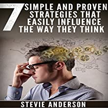 7 Simple and Proven Strategies That Will Easily Influence the Way They Think Audiobook by Stevie Anderson Narrated by John Fiore