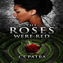 The Roses Were Red Audiobook by CS Patra Narrated by Karin Allers