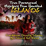 True Paranormal Mystery from Haunted Islands: Caribbean Ghostly Stories You Should Not Read | Damien Rollins