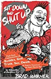 img - for Sit Down and Shut Up: Punk Rock Commentaries on Buddha, God, Truth, Sex, Death, and Dogen's Treasury of the Right Dharma Eye book / textbook / text book