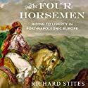 The Four Horsemen: Riding to Liberty in Post-Napoleonic Europe (       UNABRIDGED) by Richard Stites Narrated by Greg Wagland