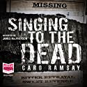 Singing to the Dead (       UNABRIDGED) by Caro Ramsay Narrated by James MacPherson