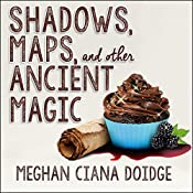 Shadows, Maps, and Other Ancient Magic: Dowser Series, Book 4 | Meghan Ciana Doidge