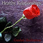 Guided Meditation for Healthy Relationships: Communicate Clearly, Relationship Skills, Silent Meditation, Self Help Hypnosis & Wellness | Val Gosselin