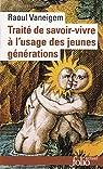 Traité de savoir-vivre à l'usage des jeunes générations par Vaneigem