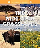 The Wide Open Grasslands: A Web of Life (World of Biomes)