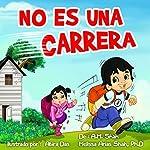 No Es Una Carrera [It's Not a Race] | A.M. Shah,Melissa Arias Shah PhD
