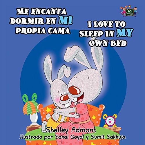 Me encanta dormir en mi propia cama I Love to Sleep in My Own Bed (bilingual spanish english children's books,spanish childrens books,spanish kids books) (Spanish English Bilingual Collection)