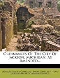 Ordinances Of The City Of Jackson, Michigan: As Amended...