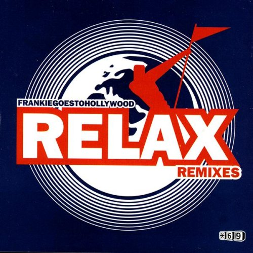 Frankie Goes To Hollywood - Relax [Remix] - Zortam Music