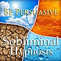 Be Persuasive with Subliminal Affirmations: Exude Charisma, Engaging Conversation, Solfeggio Tones, Binaural Beats, Self Help Meditation Hypnosis  by Subliminal Hypnosis