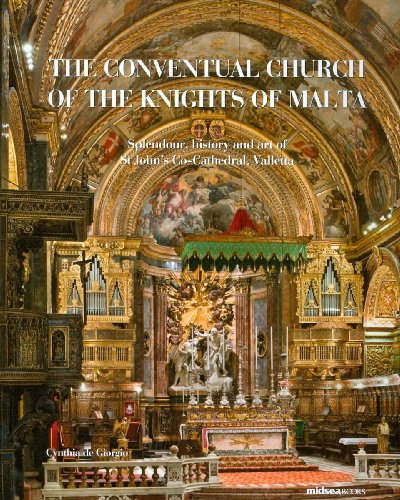The Conventual Church of the Knights of Malta. Splendour, History and art of St John's Co-Cathedral, Valletta