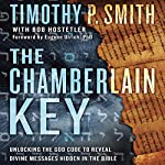 The Chamberlain Key: Unlocking the God Code to Reveal Divine Messages Hidden in the Bible | Timothy P. Smith,Robert Hostetler