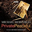 Private Peaceful: A BBC Radio Drama Radio/TV Program by Michael Morpurgo Narrated by Michael Morpurgo, Paul Chequer, Full Cast