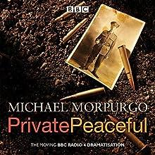 Private Peaceful: A BBC Radio Drama Radio/TV Program Auteur(s) : Michael Morpurgo Narrateur(s) : Michael Morpurgo, Paul Chequer, Full Cast