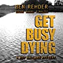 Get Busy Dying: Roy Ballard Mysteries, Book 2 Audiobook by Ben Rehder Narrated by Johnny Peppers