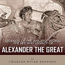 Legends of the Ancient World: The Life and Legacy of Alexander the Great (       UNABRIDGED) by Charles River Editors Narrated by Jack Chekijian