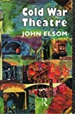 Cold War Theatre (0415081084) by Elsom, John