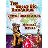 The Great Big Bungalow (Volume 1) - Unusual Travel Tales ~ Michael McGee