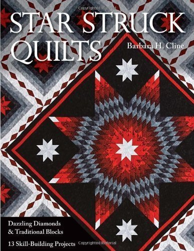Star Struck Quilts: Dazzling Diamonds & Tradiational Blocks; 13 Skill-Building Projects by Barbara H. Cline (Sep 16 2010)