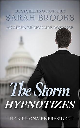 Billionaire Romance: The Storm HYPNOTIZES: An Alpha Billionaire Romance (The Billionaire President Book 13)