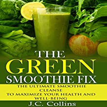 The Green Smoothie Fix: The Ultimate Smoothie Cleanse to Maximize Your Health and Well-Being (       UNABRIDGED) by J.C. Collins Narrated by Sarah Polen