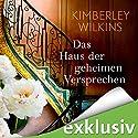 Das Haus der geheimen Versprechen Hörbuch von Kimberley Wilkins Gesprochen von: Elena Wilms