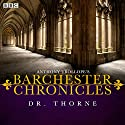 Anthony Trollope's The Barchester Chronicles: Dr Thorne (Dramatised) Radio/TV Program by Anthony Trollope Narrated by  full cast, Maggie Steed, Iain Glen