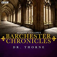 Anthony Trollope's The Barchester Chronicles: Dr Thorne (Dramatised)  by Anthony Trollope Narrated by full cast, Maggie Steed, Iain Glen