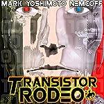 Transistor Rodeo | Mark Yoshimoto Nemcoff