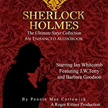 Sherlock Holmes: The Ultimate Satyr Collection, Volume 1 (       UNABRIDGED) by Pennie Mae Cartawick Narrated by Ian Whitcomb, J.W. Terry, Barbara Goodson