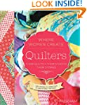 Quilters, Their Quilts, Their Studios...