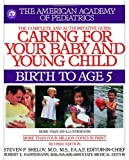 Caring for Your Baby and Young Child, Revised Edition: Birth to Age 5 (Shelov, Caring for your Baby and Young Child, Birth to Age 5) (055338290X) by American Academy Of Pediatrics