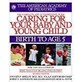 Caring for Your Baby and Young Child, Revised Edition: Birth to Age 5 (Shelov, Caring for your Baby and Young Child, Birth to Age 5) ~ American Academy Of...