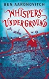 Ben Aaronovitch Whispers Under Ground (Rivers of London 3) by Aaronovitch, Ben 1st edition (2012)