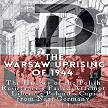 The Warsaw Uprising of 1944: The History of the Polish Resistance's Failed Attempt to Liberate Poland's Capital from Nazi Germany | Livre audio Auteur(s) :  Charles River Editors Narrateur(s) : David Hubbard