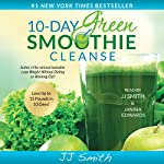 10-Day Green Smoothie Cleanse: Lose up to 15 Pounds in 10 Days! | JJ Smith