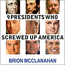 9 Presidents Who Screwed Up America: And Four Who Tried to Save Her Audiobook by Brion McClanahan Narrated by Mike Chamberlain