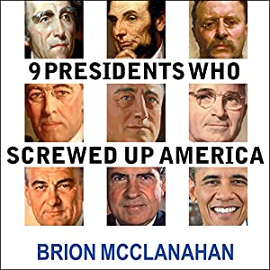 9 Presidents Who Screwed Up America Audiobook