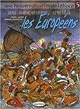 echange, troc Charly Barat, Gabriel Schoettel - Une histoire illustrée de l'Alsace, Tome 5 : Au secours, voilà les Européens
