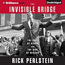 The Invisible Bridge: The Fall of Nixon and the Rise of Reagan (       UNABRIDGED) by Rick Perlstein Narrated by David de Vries