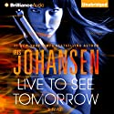 Live to See Tomorrow: Catherine Ling, Book 3 Audiobook by Iris Johansen Narrated by Elisabeth Rodgers